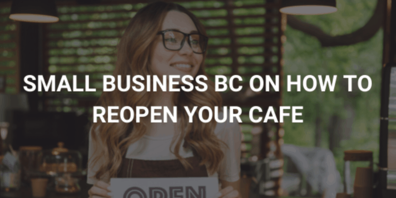 Small Business BC on How to Reopen Your Cafe